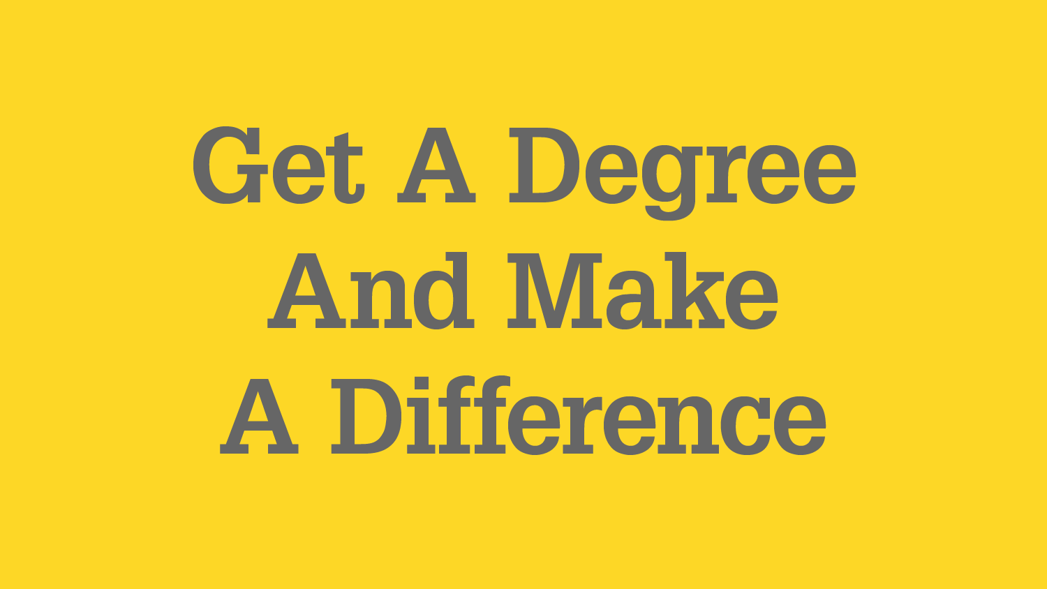 "Graphic with text ""Get a degree and make a difference"""