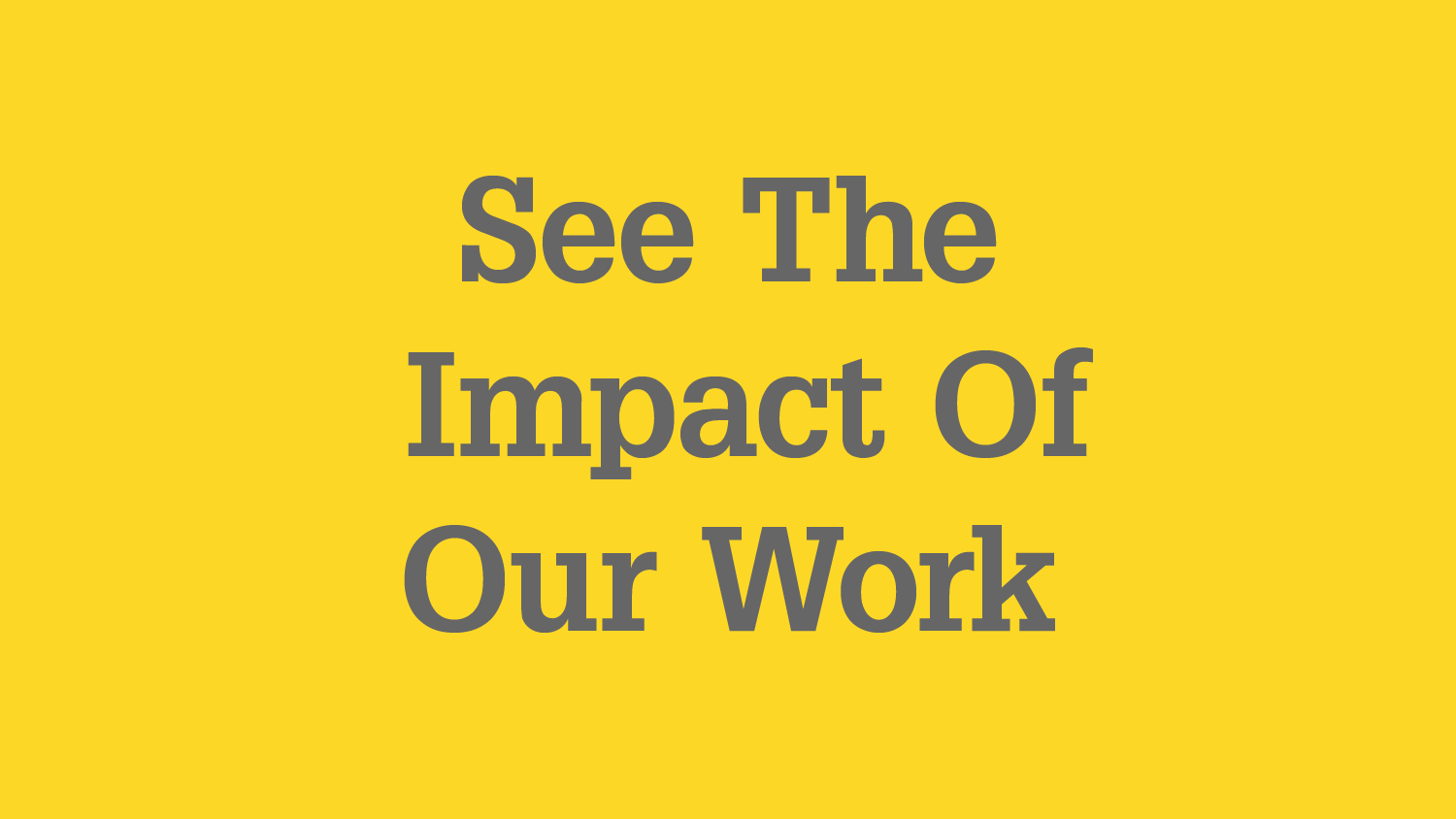 "Graphic with text ""See the impact of our work"""