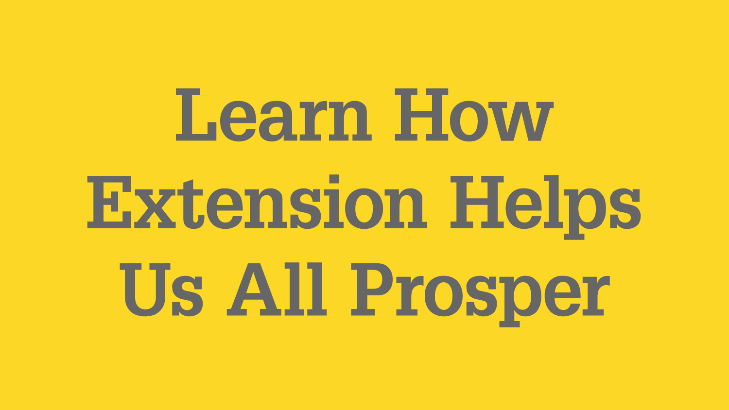 "Graphic with text ""Learn how Extension helps us all prosper"""