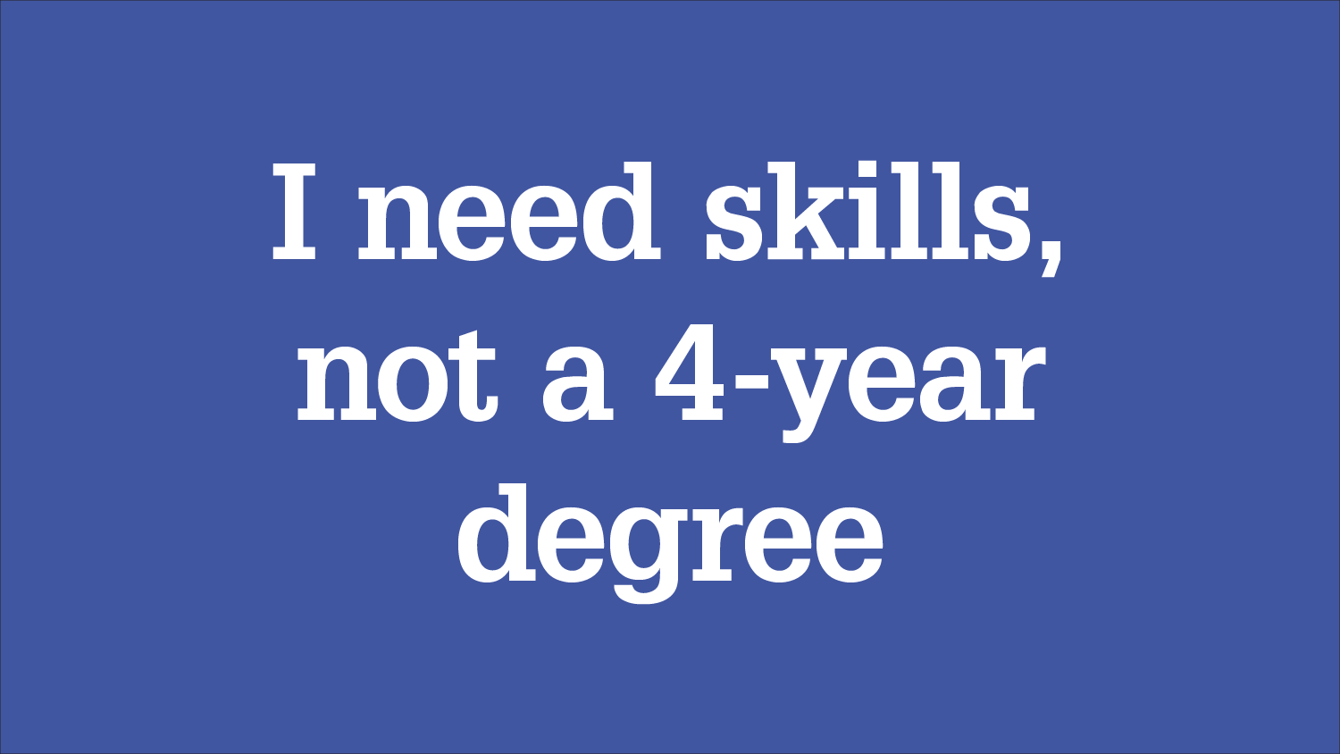"""Graphic with message """"I need skills, not a 4-year degree"""""""