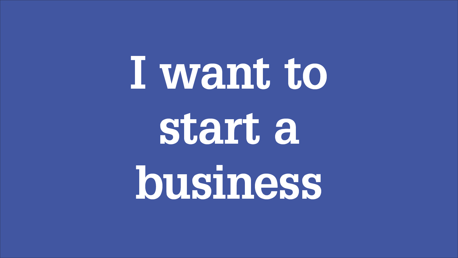 """Graphic with message """"I want to start a business"""""""