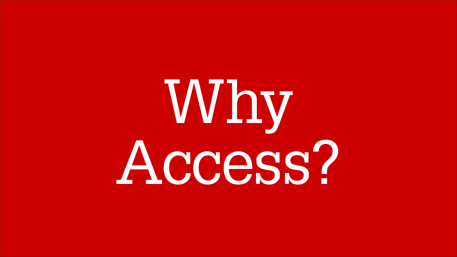 Graphic Image: Why Access?