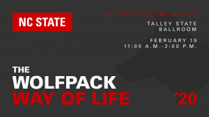 Black Flyer with White and Red Writing, with a Wolf's shadow that reads, NC State - The Wolfpack Way of Life: Wellness Fair.  February 19, 2020 in Talley Student Union, State Ballroom